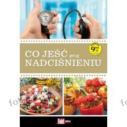 Poradnik Dieta i nadciśnienie Co jeść by zdrowym być  Kalendarze książkowe