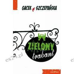 Katarzyna Gacek , Agnieszka Szczepańska - Zielony Trabant