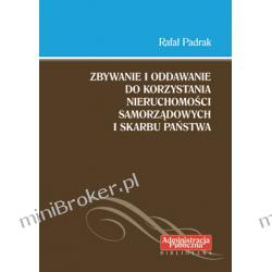 Zbywanie i oddawanie do korzystania nieruchomości samorządowych i Skarbu Państwa - Rafał Padrak