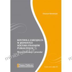 Kontrola zarządcza w jednostce sektora finansów publicznych. Wzory instrukcji i procedur  -  Ewaryst Kowalczyk