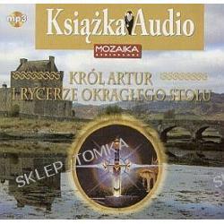 Król Artur i rycerze okrągłego stołu - książka audio na CD