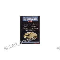Sherlock Holmes i... pacjent Doktora Trevelyana - książka audio na 1 CD
