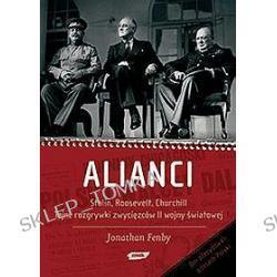 Alianci. Stalin, Roosevelt, Churchill. Tajne rozgrywki zwycięzców II wojny światowej