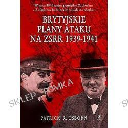 Brytyjskie plany ataku na ZSRR 1939-1941 Patrick R. Osborn