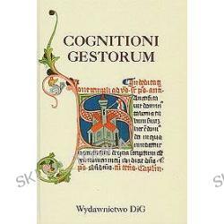 Cognitioni gestorum. Studia z dziejów średniowiecza dedykowane Profesorowi Jerzemu Strzelczykowi