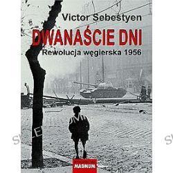 Dwanaście dni. Rewolucja węgierska 1956