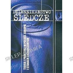 Dziennikarstwo śledcze. Teoria i praktyka w Polsce, Europie i Stanach Zjednoczonych