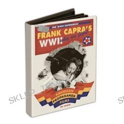 Frank Capra's WWII: Why We Fight - American Propaganda Films of WWII