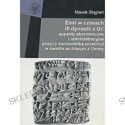 Ensi w czasach II dynastii z Ur: aspekty ekonomiczne i administracyjne pozycji namiestnika prowincji w świetle archiwum z Ummy