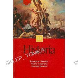 Historia Powszechna. Romantyzm i liberalizm. Włoskie risorgimento i rewolucje narodowe - tom 15