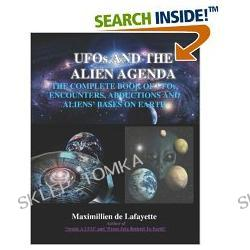 UFOs and the Alien Agenda. The complete book of UFOs, encounters, abductions & aliens bases on earth: The whole story of UFOs, Aliens and Abductees (Paperback)