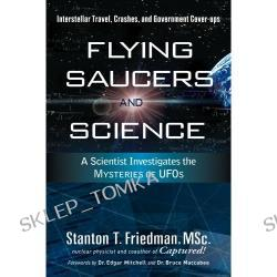Flying Saucers and Science: A Scientist Investigates the Mysteries of UFOs: Interstellar Travel, Crashes, and Government Cover-Ups (Paperback)