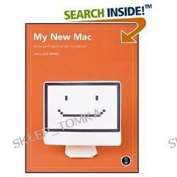 My New Mac: 52 Simple Projects to Get You Started [ILLUSTRATED] (Paperback)