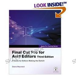 Apple Pro Training Series: Final Cut Pro for Avid Editors (3rd Edition) (Apple Pro Training) (Paperback)