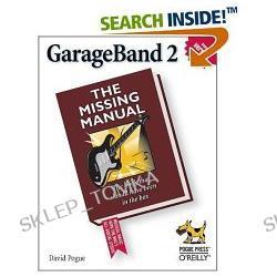 GarageBand 2: The Missing Manual [ILLUSTRATED] (Paperback)