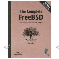 The Complete FreeBSD: Documentation from the Source [ILLUSTRATED] (Paperback)