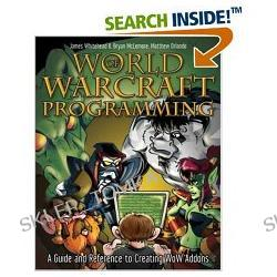 World of Warcraft Programming: A Guide and Reference for Creating WoW Addons (Paperback)