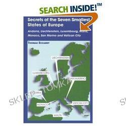 Secrets of the Seven Smallest States of Europe: Andorra, Liechtenstein, Luxembourg, Malta, Monaco, San Marino, and Vatican City (Paperback)