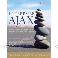 Enterprise AJAX: Strategies for Building High Performance Web Applications (Paperback)