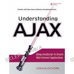 Understanding AJAX: Using JavaScript to Create Rich Internet Applications (Prentice Hall Open Source Software Development Series) (Paperback)