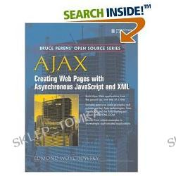 AJAX: Creating Web Pages with Asynchronous JavaScript and XML (Bruce Perens' Open Source Series) (Paperback)