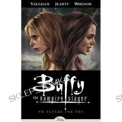 Buffy Season Eight Volume 2: No Future For You: No Future for You v. 2 (Buffy the Vampire Slayer (Dark Horse)): 2 (Buffy the Vampire Slayer (Dark Horse Numbered)) (Comic)