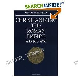 Christianizing the Roman Empire: (A. D. 100-400) (A.D. 100-400) (Paperback)