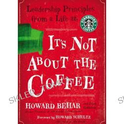 It's Not about the Coffee: Leadership Lessons from a Life at Starbucks (Audio CD)