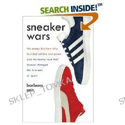 Sneaker Wars: The Enemy Brothers Who Founded Adidas and Puma and the Family Feud That Forever Changed the Business of Sport (Hardcover)