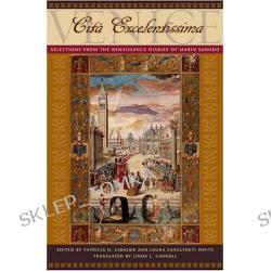 Venice, Cita Excelentissima: Selections from the Renaissance Diaries of Marin Sanudo (Hardcover)