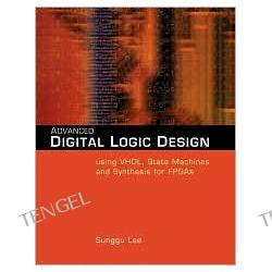 Advanced Digital Logic: State Machine Design Using VHDL, VERILOG, and Synthesis for FPGAs