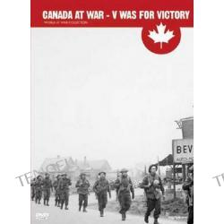 Canada At War - V Was For Victory
