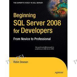 Beginning SQL Server 2008 for Developers: From Novice to Probeginning SQL Server 2008 for Developers: From Novice to Professional