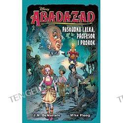 Abadazad. Paskudna lalka, profesor i prorok