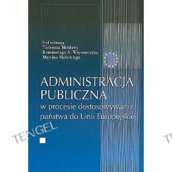 Administracja publiczna w procesie dostosowywania państwa do Unii Europejskiej.