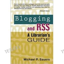 Blogging and RSS: A Librarian's Guide