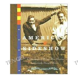 American Sideshow: An Encyclopedia of America's Most Wondrous and Curiously Strange Performers