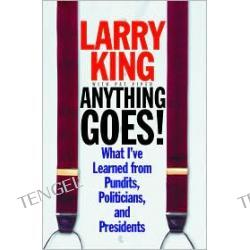Anything Goes: What I've Learned from Pundits, Politicians, and Presidents