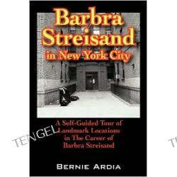 BARBRA STREISAND in NEW YORK CITY: a Self Guided Tour Of