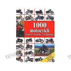 1000 motocykli. Historia, klasyka, technologia