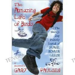 The Amazing Life of Birds: The Twenty-Day Puberty Journal of Duane Homer Leech