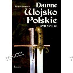 DAWNE WOJSKO POLSKIE XVII - XVIII W.