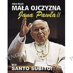 MAŁA OJCZYZNA JANA PAWŁA II (III wydanie poszerzone)