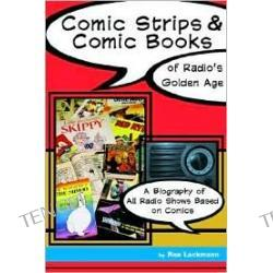 Comic Strips and Comic Books of Radio's Golden Age (1920s-1950s): A Biography of All Radio Shows Based on Comics