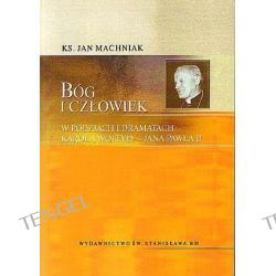 Bóg i człowiek w poezjach i dramatach Karola Wojtyły - Jana Pawła II