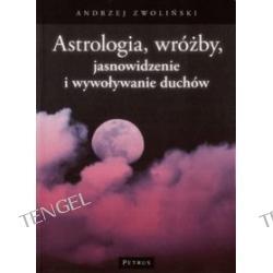Astrologia, wróżby, jasnowidzenie i wywoływanie duchów