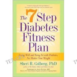 The 7 Step Diabetes Fitness Plan: Living Well and Being Fit with Diabetes, Regardless of Your Weight