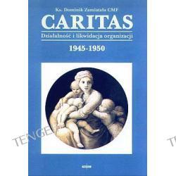 Caritas. Działalność i likwidacja organizacji. 1945-1950