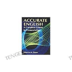 Accurate English: A Complete Course in Pronunciation by Rebecca M. Dauer