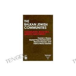 The Balkan Jewish Communities: Yugoslavia, Bulgaria, Greece and Turkey